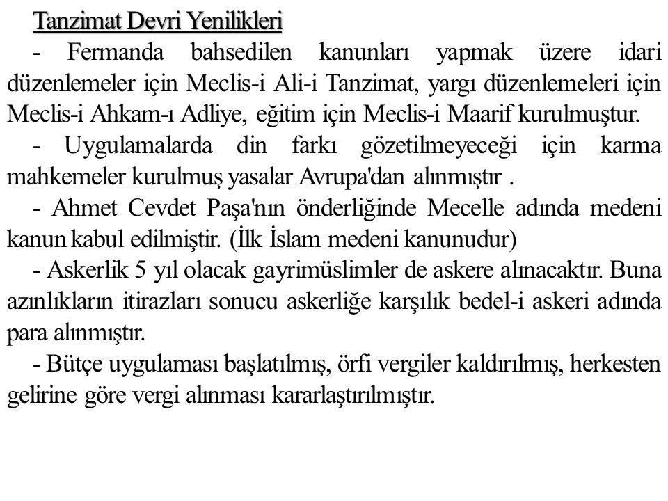 Tanzimat Devri Yenilikleri - Fermanda bahsedilen kanunları yapmak üzere idari düzenlemeler için Meclis-i Ali-i Tanzimat, yargı düzenlemeleri için Mecl