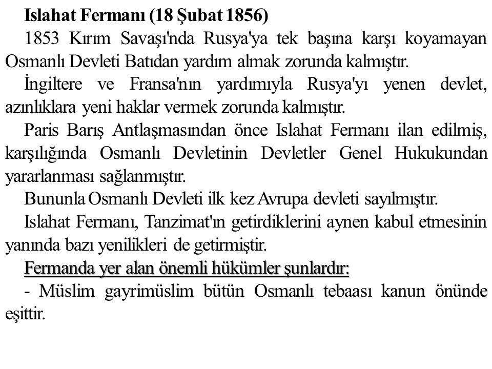 Islahat Fermanı (18 Şubat 1856) 1853 Kırım Savaşı'nda Rusya'ya tek başına karşı koyamayan Osmanlı Devleti Batıdan yardım almak zorunda kalmıştır. İngi
