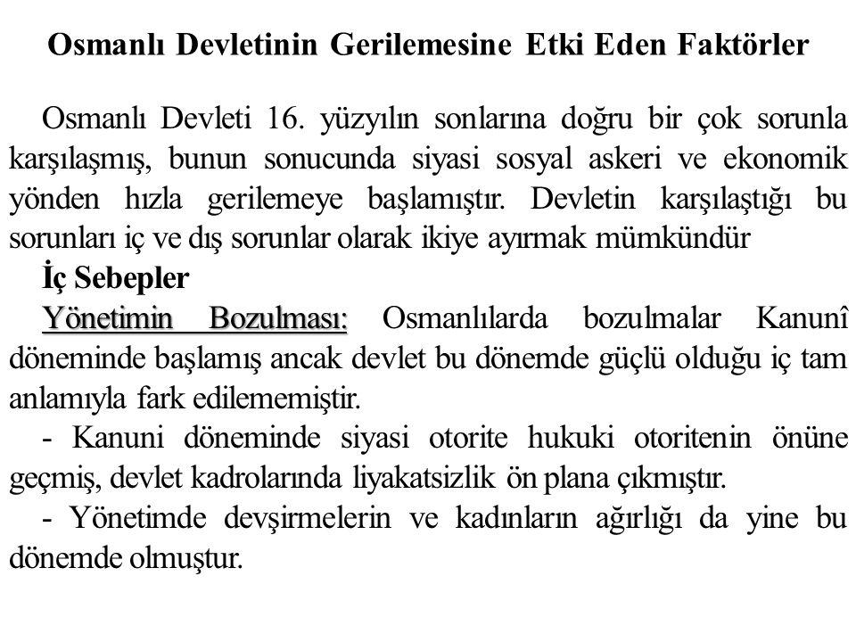 Osmanlı Devletinin Gerilemesine Etki Eden Faktörler Osmanlı Devleti 16. yüzyılın sonlarına doğru bir çok sorunla karşılaşmış, bunun sonucunda siyasi s