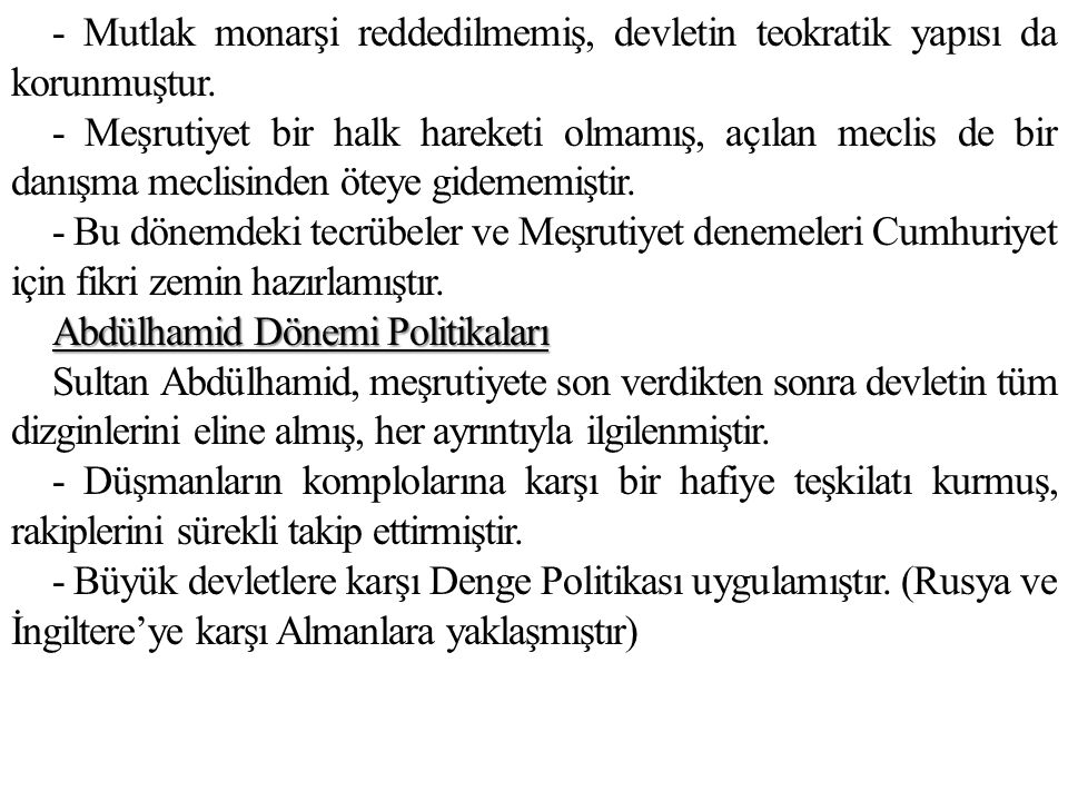 - Mutlak monarşi reddedilmemiş, devletin teokratik yapısı da korunmuştur. - Meşrutiyet bir halk hareketi olmamış, açılan meclis de bir danışma meclisi