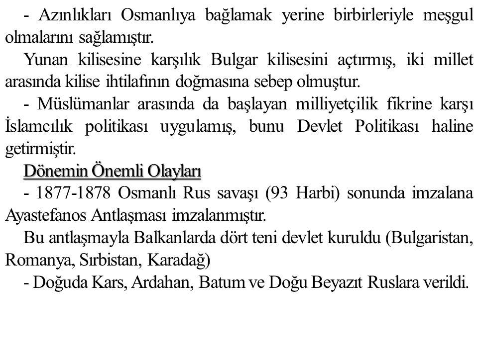 - Azınlıkları Osmanlıya bağlamak yerine birbirleriyle meşgul olmalarını sağlamıştır. Yunan kilisesine karşılık Bulgar kilisesini açtırmış, iki millet