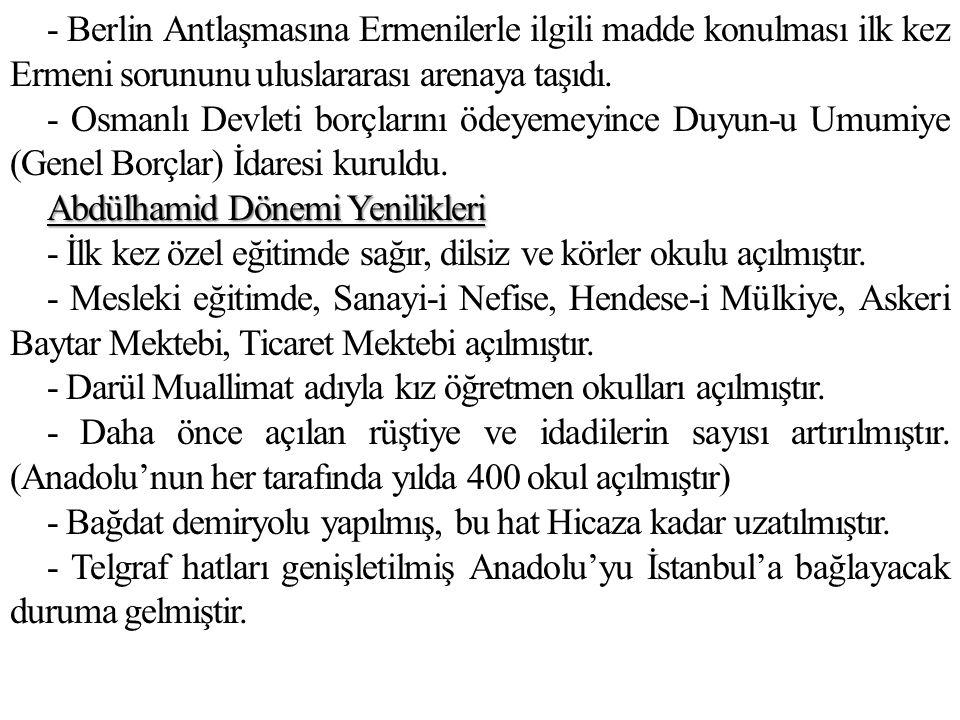 - Berlin Antlaşmasına Ermenilerle ilgili madde konulması ilk kez Ermeni sorununu uluslararası arenaya taşıdı. - Osmanlı Devleti borçlarını ödeyemeyinc