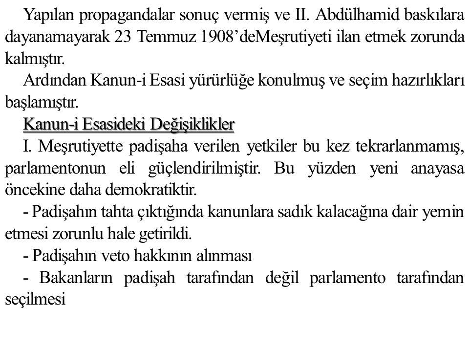 Yapılan propagandalar sonuç vermiş ve II. Abdülhamid baskılara dayanamayarak 23 Temmuz 1908'deMeşrutiyeti ilan etmek zorunda kalmıştır. Ardından Kanun