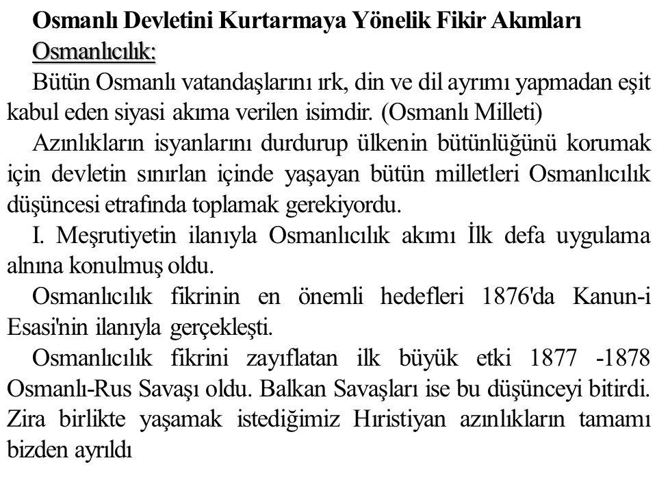 Osmanlı Devletini Kurtarmaya Yönelik Fikir AkımlarıOsmanlıcılık: Bütün Osmanlı vatandaşlarını ırk, din ve dil ayrımı yapmadan eşit kabul eden siyasi