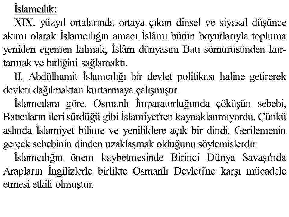 İslamcılık: XIX. yüzyıl ortalarında ortaya çıkan dinsel ve siyasal düşünce akımı olarak İslamcılığın amacı İslâmı bütün boyutlarıyla topluma yeniden
