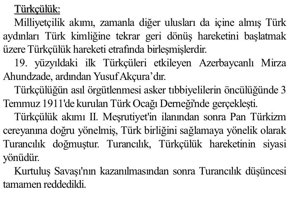 Türkçülük: Milliyetçilik akımı, zamanla diğer ulusları da içine almış Türk aydınları Türk kimliğine tekrar geri dönüş hareketini başlatmak üzere Türk