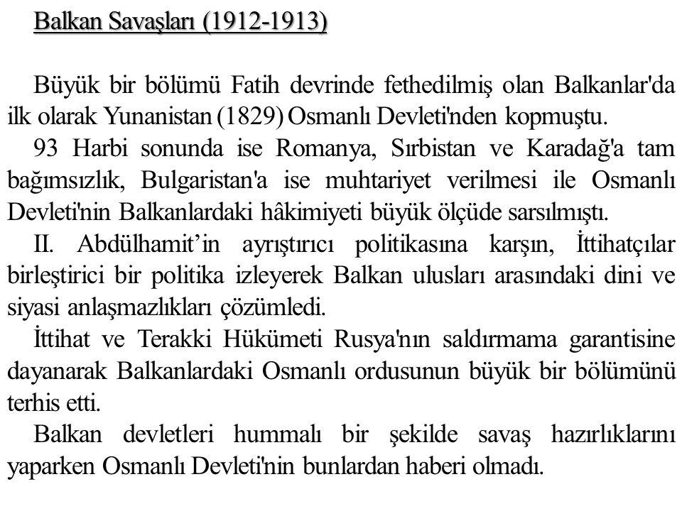 Balkan Savaşları (1912-1913) Büyük bir bölümü Fatih devrinde fethedilmiş olan Balkanlar'da ilk olarak Yunanistan (1829) Osmanlı Devleti'nden kopmuştu.