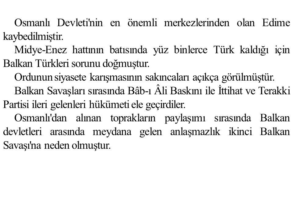 Osmanlı Devleti'nin en önemli merkezlerinden olan Edime kaybedilmiştir. Midye-Enez hattının batısında yüz binlerce Türk kaldığı için Balkan Türkleri