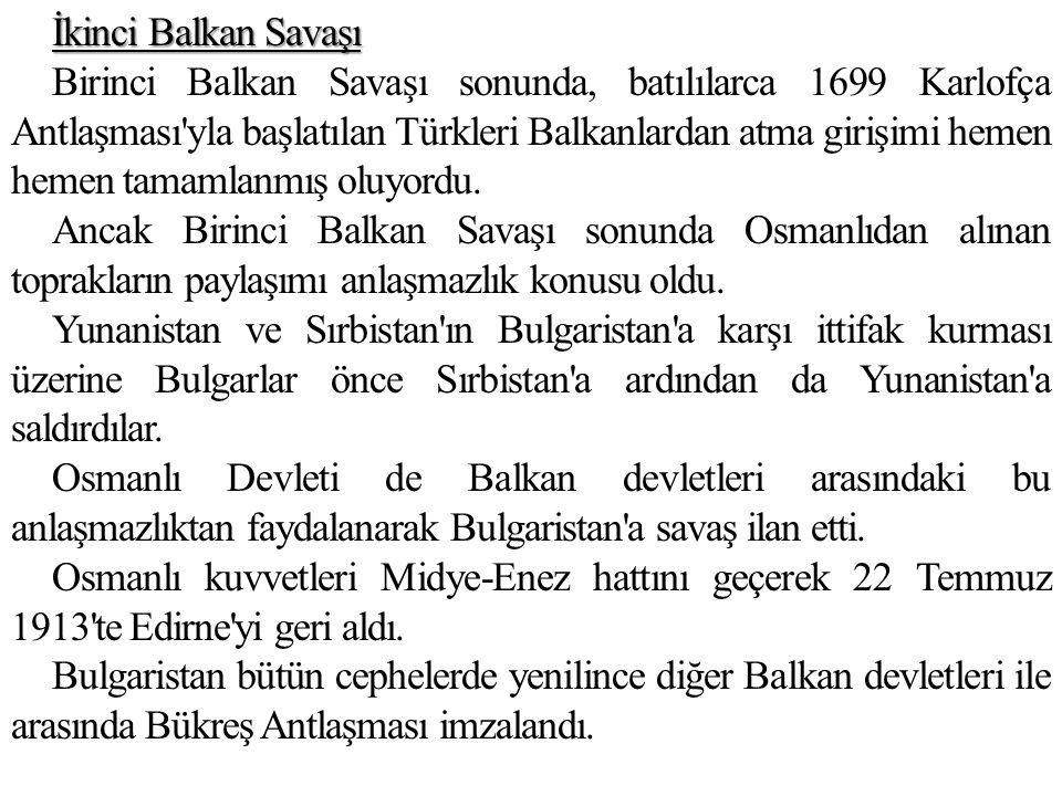 İkinci Balkan Savaşı Birinci Balkan Savaşı sonunda, batılılarca 1699 Karlofça Antlaşması'yla başlatılan Türkleri Balkanlardan atma girişimi hemen hem