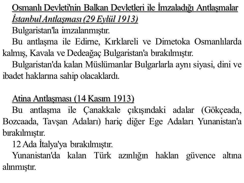 Osmanlı Devleti'nin Balkan Devletleri ile İmzaladığı Antlaşmalar İstanbul Antlaşması (29 Eylül 1913) Bulgaristan'la imzalanmıştır. Bu antlaşma ile Edi