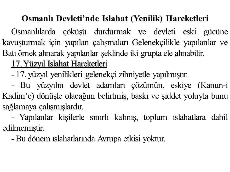 Osmanlı Devleti'nde Islahat (Yenilik) Hareketleri Osmanlılarda çöküşü durdurmak ve devleti eski gücüne kavuşturmak için yapılan çalışmaları Gelenekçil