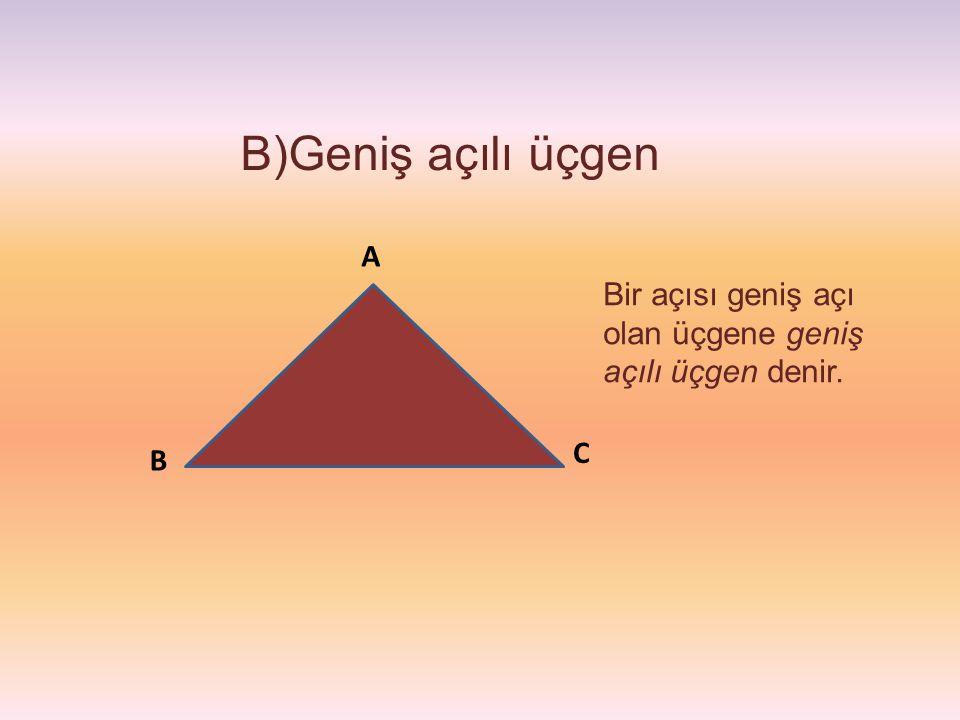 B)Geniş açılı üçgen Bir açısı geniş açı olan üçgene geniş açılı üçgen denir. C B A