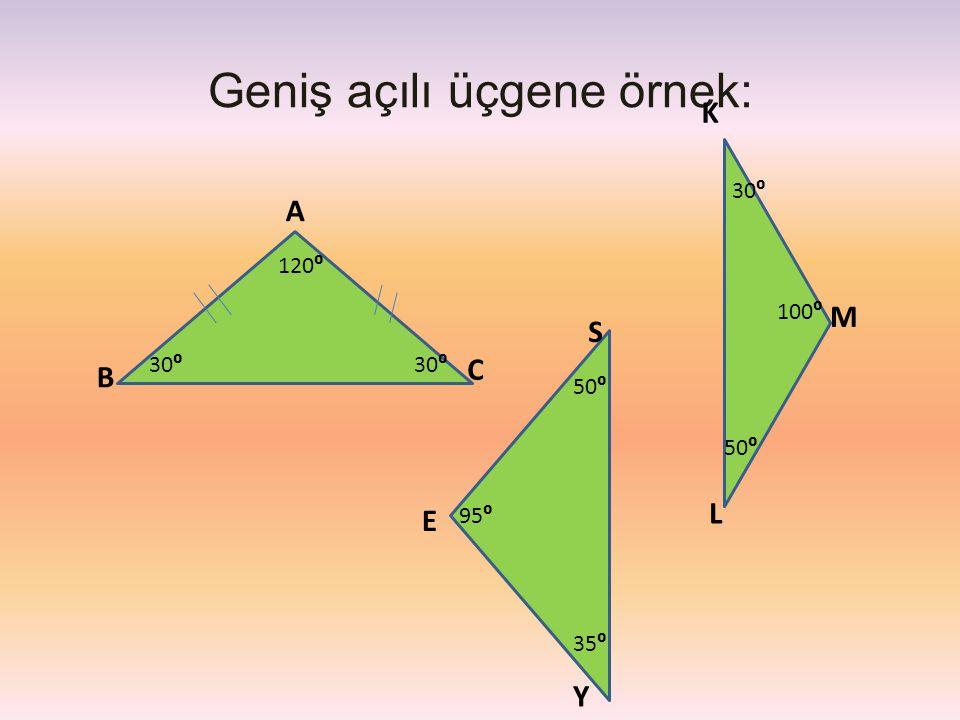 Geniş açılı üçgene örnek: C E S M L K B A Y 35⁰ 50⁰ 30⁰ 95⁰ 30⁰ 120⁰ 50⁰ 30⁰ 100⁰