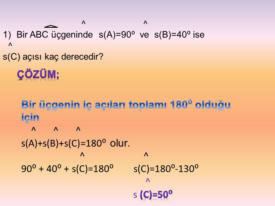 ^ ^ 1)Bir ABC üçgeninde s(A)=90 ⁰ ve s(B)=40 ⁰ ise ^ s(C) açısı kaç derecedir?