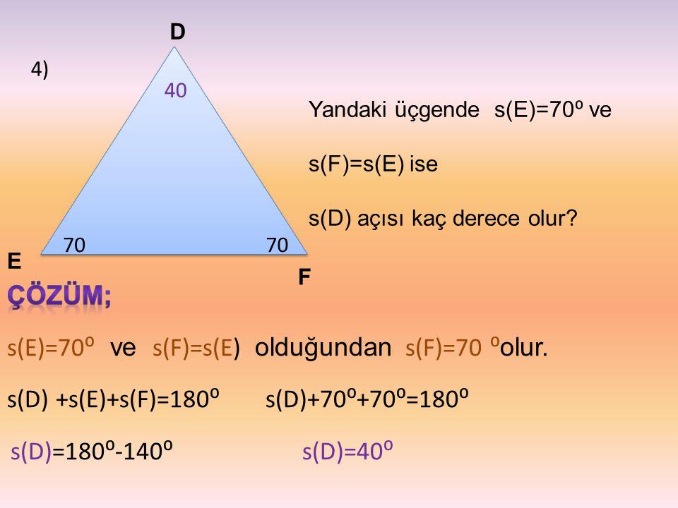 4) F E D Yandaki üçgende s(E)=70 ⁰ ve s(F)=s(E) ise s(D) açısı kaç derece olur? 70 40