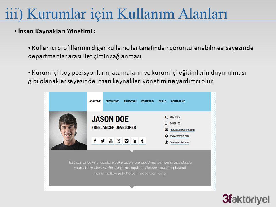 iii) Kurumlar için Kullanım Alanları İnsan Kaynakları Yönetimi : Kullanıcı profillerinin diğer kullanıcılar tarafından görüntülenebilmesi sayesinde de