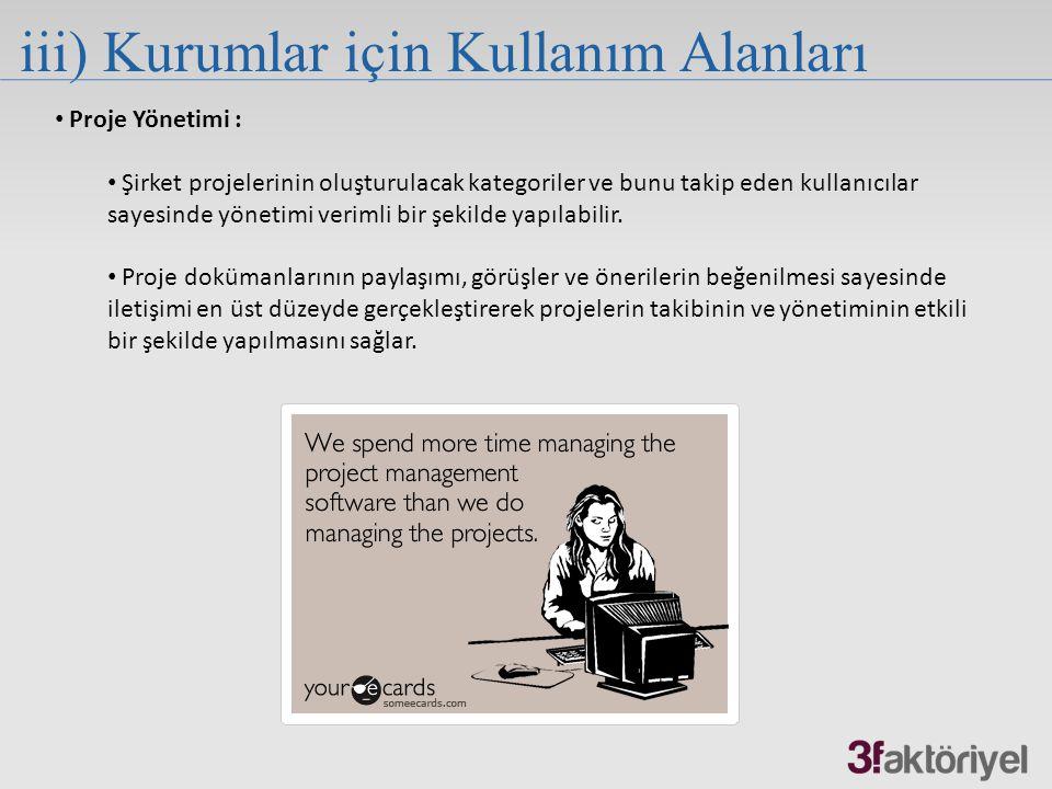 iii) Kurumlar için Kullanım Alanları Proje Yönetimi : Şirket projelerinin oluşturulacak kategoriler ve bunu takip eden kullanıcılar sayesinde yönetimi