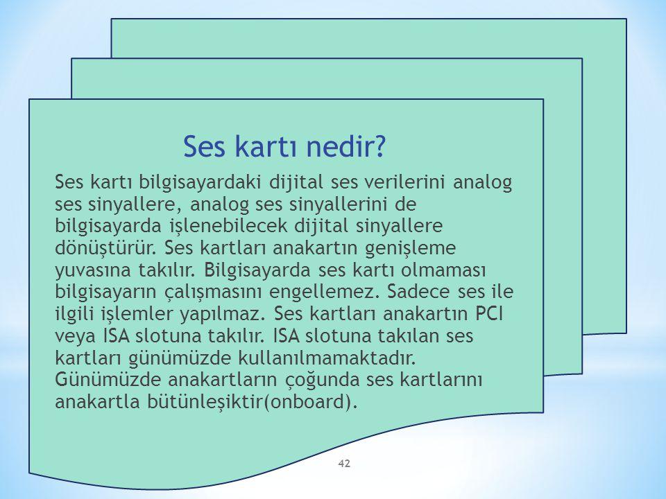 42 Ses kartı nedir? Ses kartı bilgisayardaki dijital ses verilerini analog ses sinyallere, analog ses sinyallerini de bilgisayarda işlenebilecek dijit