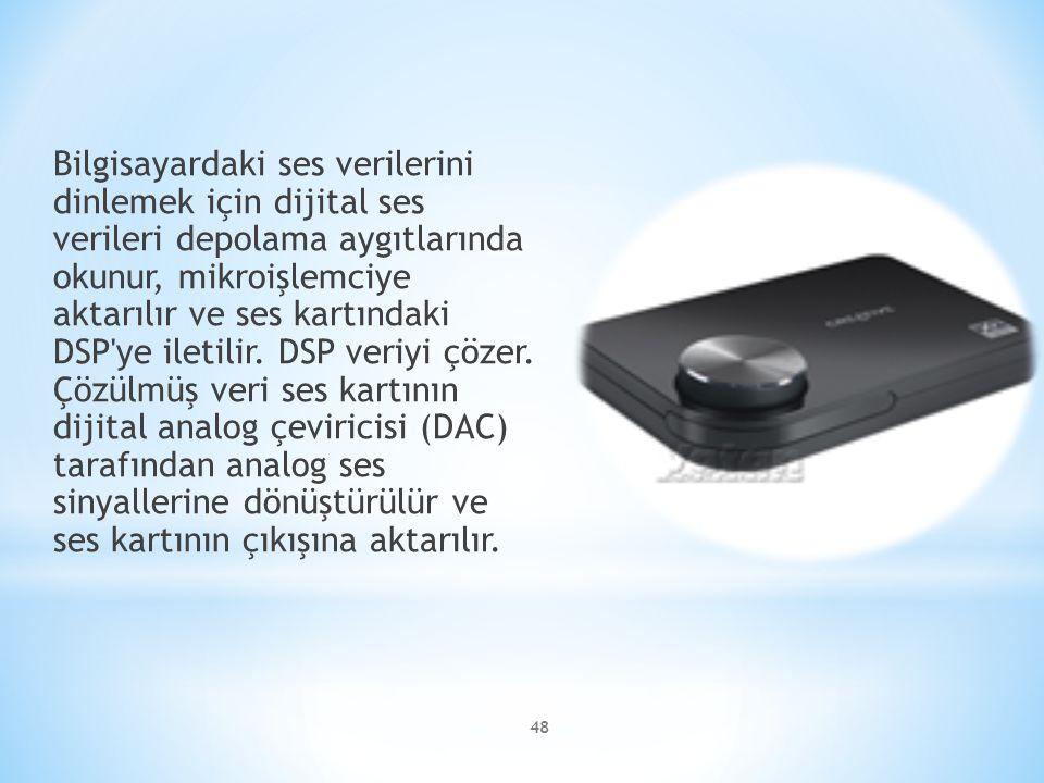 48 Bilgisayardaki ses verilerini dinlemek için dijital ses verileri depolama aygıtlarında okunur, mikroişlemciye aktarılır ve ses kartındaki DSP'ye il