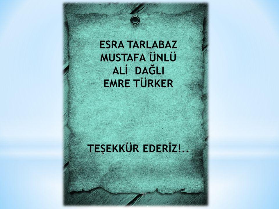 ESRA TARLABAZ MUSTAFA ÜNLÜ ALİ DAĞLI EMRE TÜRKER TEŞEKKÜR EDERİZ!.. 51
