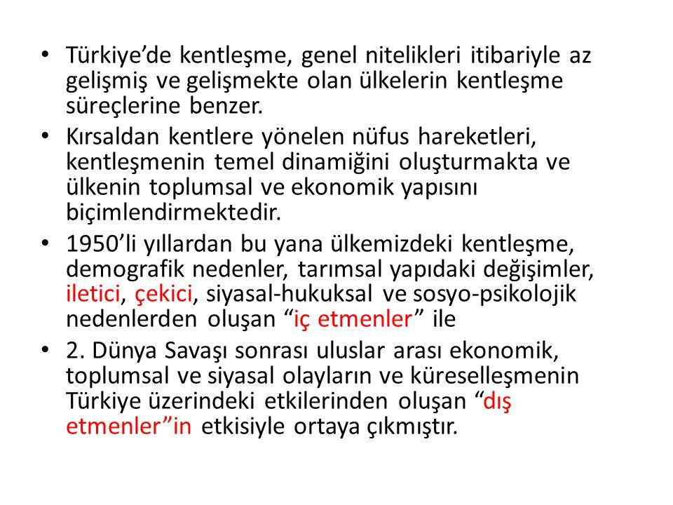 Türkiye'de Kentleşmenin Nitelikleri Kentleşme hızının yüksek olması Sahte , sağlıksız ya da aşırı kentleşme Bölgeler arasındaki farklılıklar: Samsun-Adana hattı.