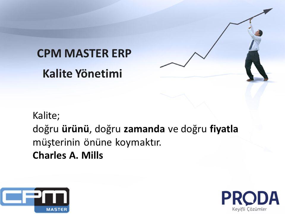 CPM MASTER ERP Kalite Yönetimi Kalite; doğru ürünü, doğru zamanda ve doğru fiyatla müşterinin önüne koymaktır. Charles A. Mills
