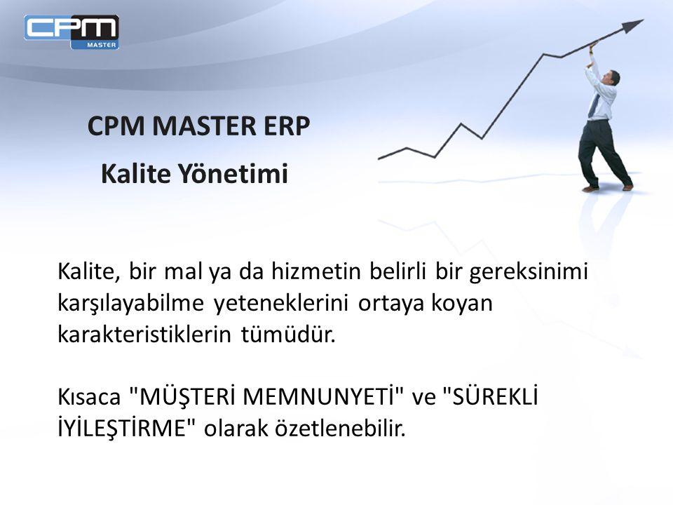 CPM MASTER ERP Kalite Yönetimi Kalite, bir mal ya da hizmetin belirli bir gereksinimi karşılayabilme yeteneklerini ortaya koyan karakteristiklerin tümüdür.