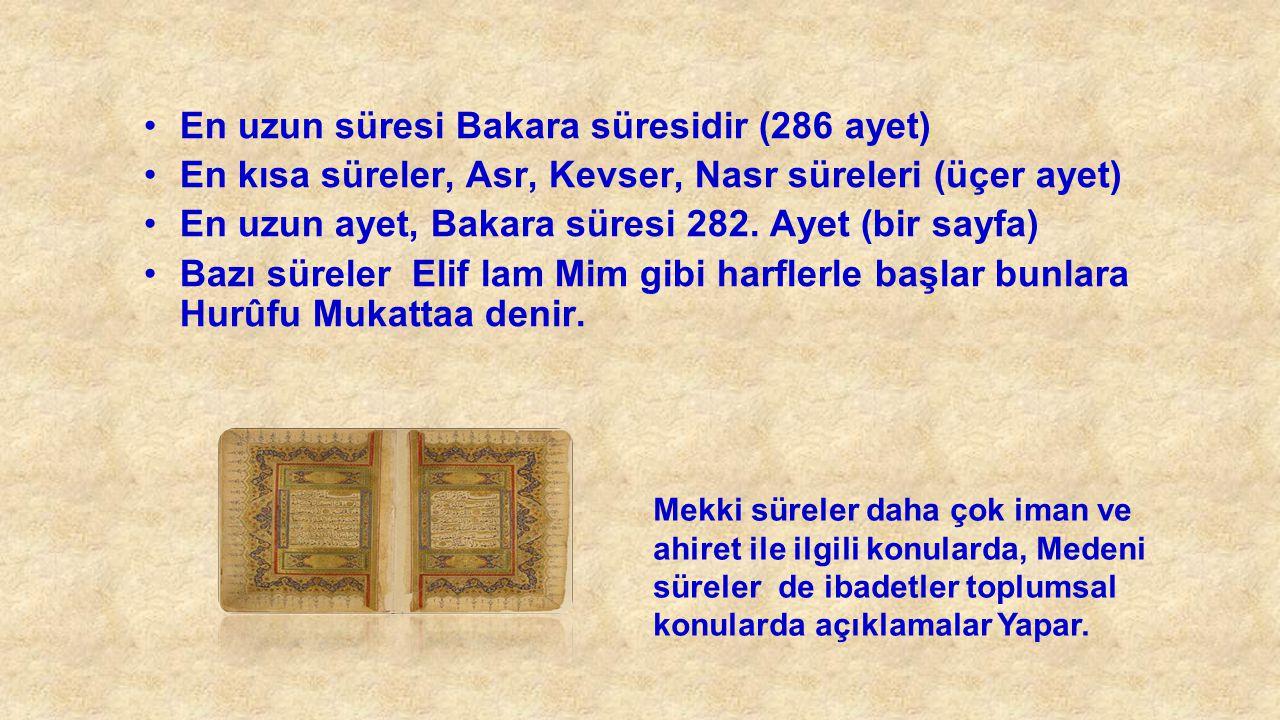 En uzun süresi Bakara süresidir (286 ayet) En kısa süreler, Asr, Kevser, Nasr süreleri (üçer ayet) En uzun ayet, Bakara süresi 282. Ayet (bir sayfa) B