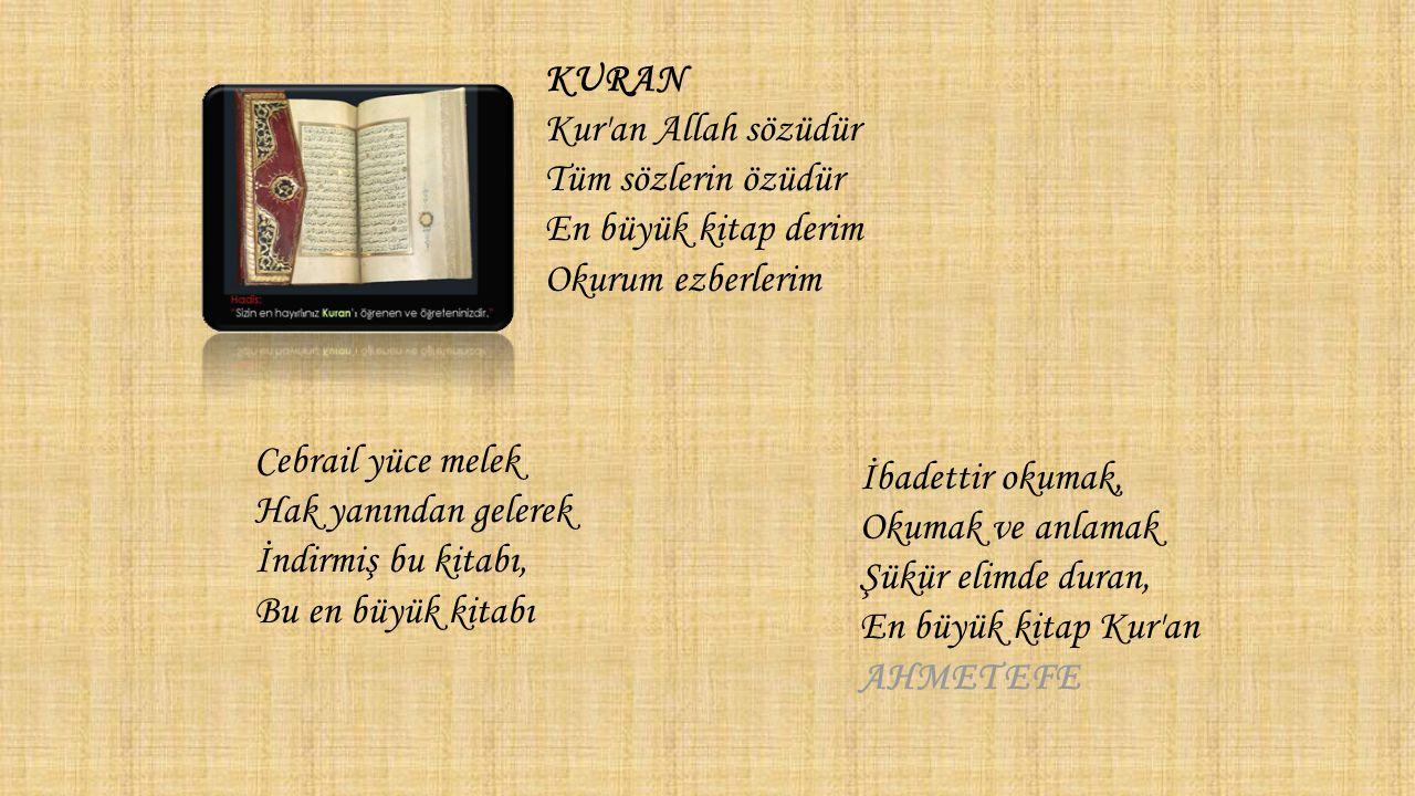 Cebrail yüce melek Hak yanından gelerek İndirmiş bu kitabı, Bu en büyük kitabı KURAN Kur'an Allah sözüdür Tüm sözlerin özüdür En büyük kitap derim Oku