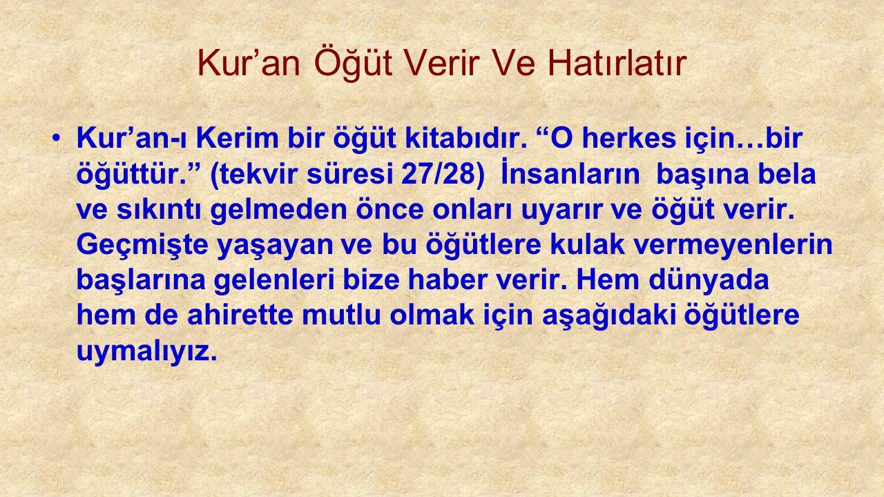 """Kur'an Öğüt Verir Ve Hatırlatır Kur'an-ı Kerim bir öğüt kitabıdır. """"O herkes için…bir öğüttür."""" (tekvir süresi 27/28) İnsanların başına bela ve sıkınt"""