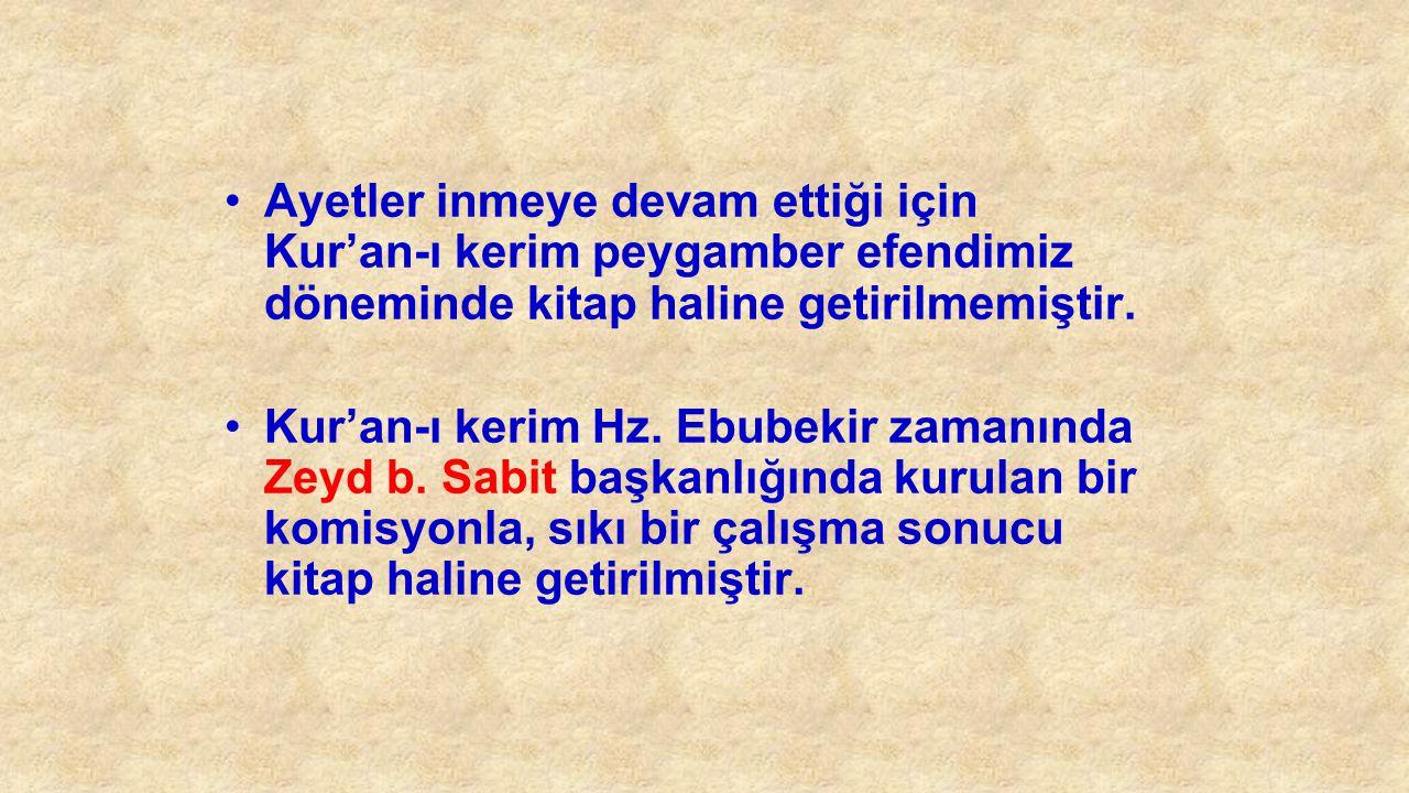 Ayetler inmeye devam ettiği için Kur'an-ı kerim peygamber efendimiz döneminde kitap haline getirilmemiştir. Kur'an-ı kerim Hz. Ebubekir zamanında Zeyd