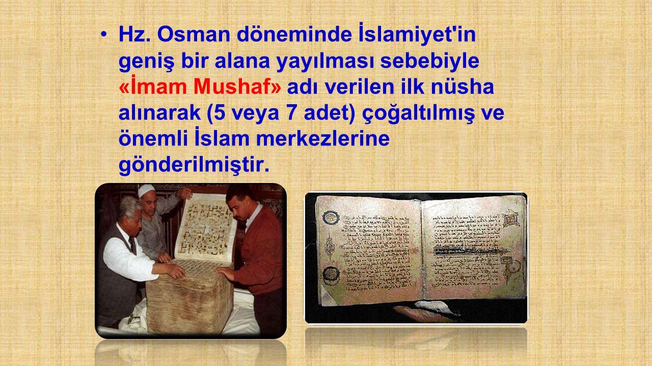 Hz. Osman döneminde İslamiyet'in geniş bir alana yayılması sebebiyle «İmam Mushaf» adı verilen ilk nüsha alınarak (5 veya 7 adet) çoğaltılmış ve öneml