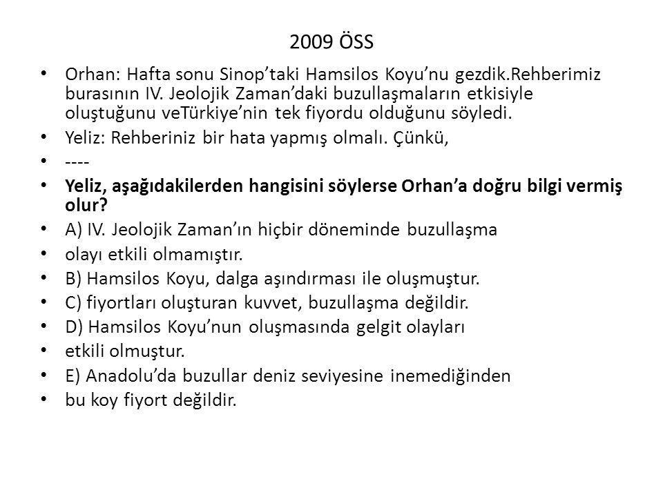 2009 ÖSS Orhan: Hafta sonu Sinop'taki Hamsilos Koyu'nu gezdik.Rehberimiz burasının IV. Jeolojik Zaman'daki buzullaşmaların etkisiyle oluştuğunu veTürk