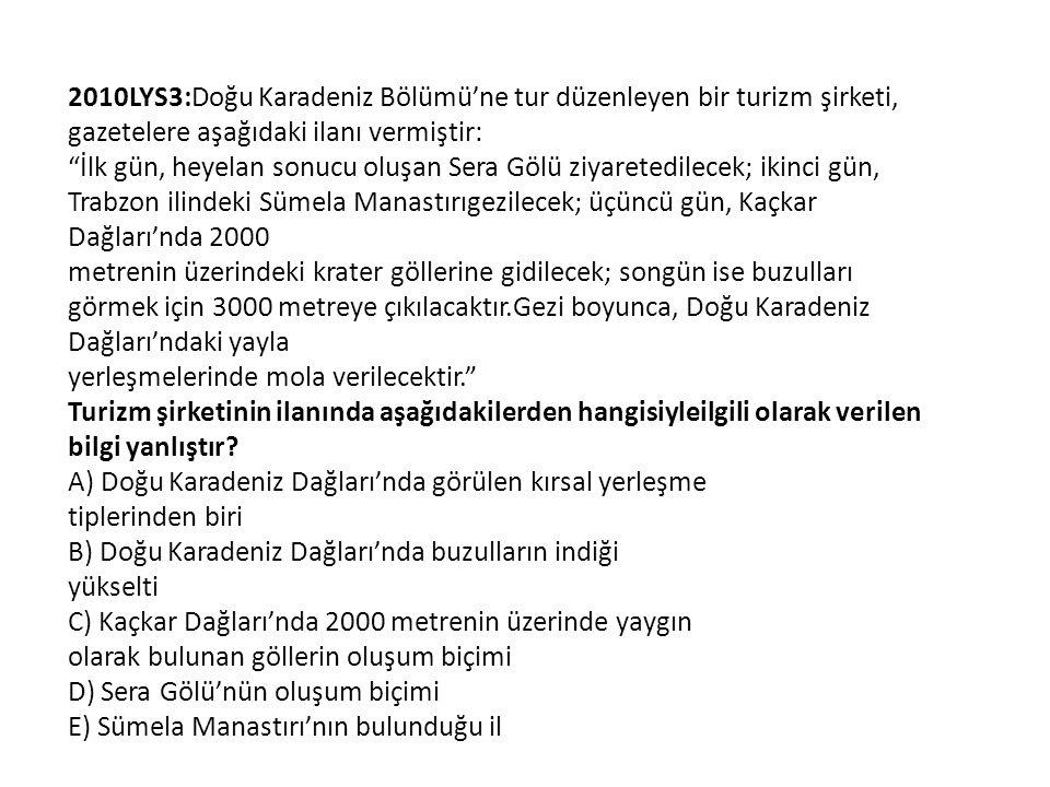 """2010LYS3:Doğu Karadeniz Bölümü'ne tur düzenleyen bir turizm şirketi, gazetelere aşağıdaki ilanı vermiştir: """"İlk gün, heyelan sonucu oluşan Sera Gölü z"""