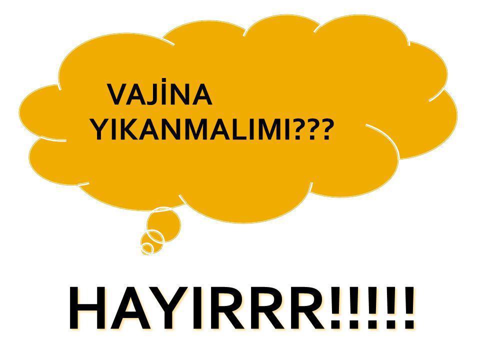 VAJİNA YIKANMALIMI??? HAYIRRR!!!!! HAYIRRR!!!!!