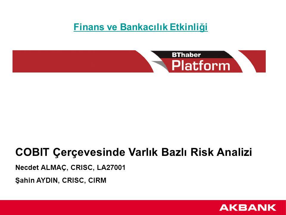 COBIT Çerçevesinde Varlık Bazlı Risk Analizi Necdet ALMAÇ, CRISC, LA27001 Şahin AYDIN, CRISC, CIRM Finans ve Bankacılık Etkinliği