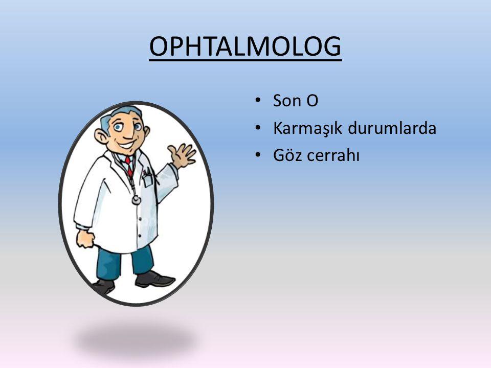 OPHTALMOLOG Son O Karmaşık durumlarda Göz cerrahı