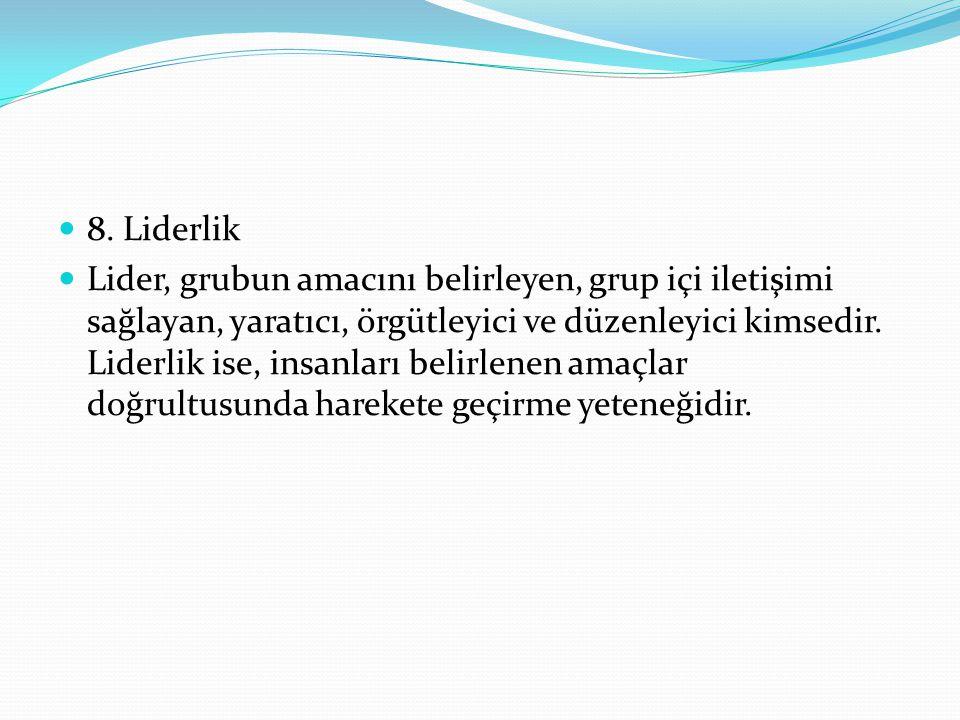 8. Liderlik Lider, grubun amacını belirleyen, grup içi iletişimi sağlayan, yaratıcı, örgütleyici ve düzenleyici kimsedir. Liderlik ise, insanları beli