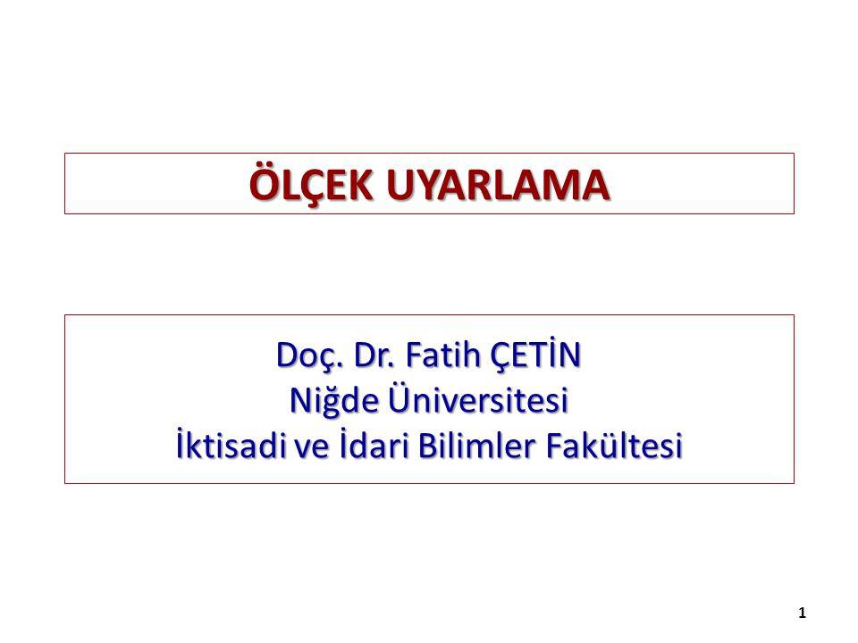 ÖLÇEK UYARLAMA 1 Doç. Dr. Fatih ÇETİN Niğde Üniversitesi İktisadi ve İdari Bilimler Fakültesi