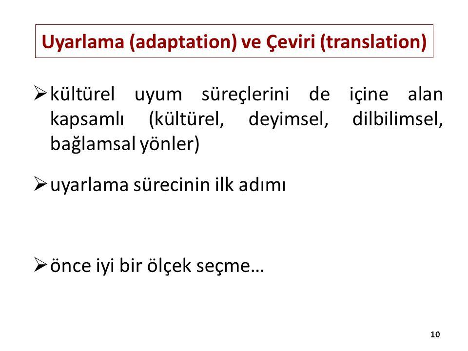 Uyarlama (adaptation) ve Çeviri (translation)  kültürel uyum süreçlerini de içine alan kapsamlı (kültürel, deyimsel, dilbilimsel, bağlamsal yönler) 