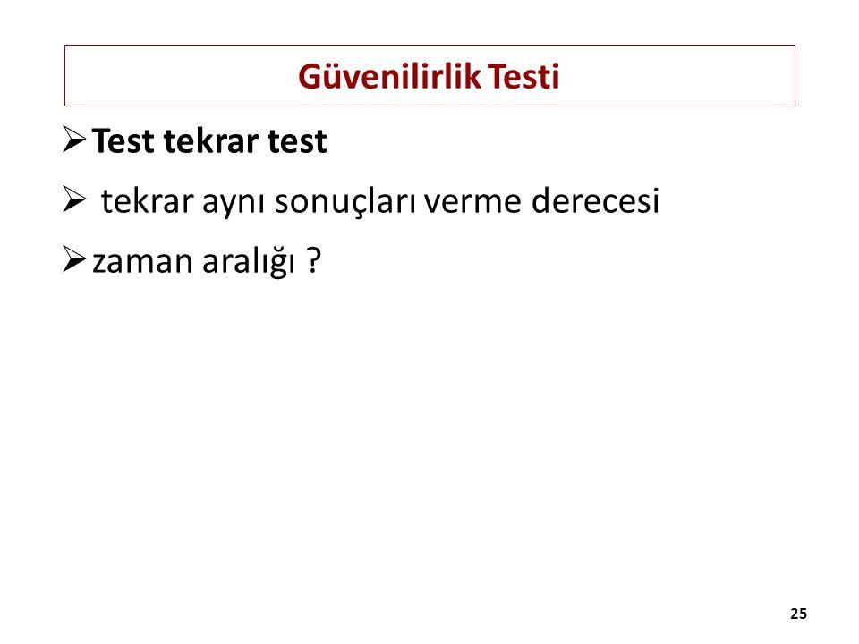 Güvenilirlik Testi  Test tekrar test  tekrar aynı sonuçları verme derecesi  zaman aralığı ? 25