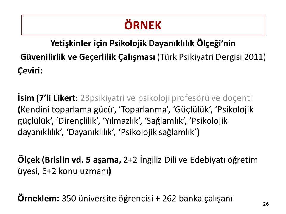 ÖRNEK Yetişkinler için Psikolojik Dayanıklılık Ölçeği'nin Güvenilirlik ve Geçerlilik Çalışması (Türk Psikiyatri Dergisi 2011) Çeviri: İsim (7'li Liker