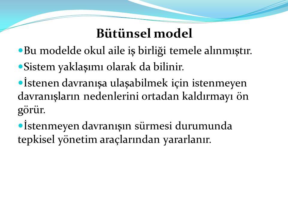 Bütünsel model Bu modelde okul aile iş birliği temele alınmıştır. Sistem yaklaşımı olarak da bilinir. İstenen davranışa ulaşabilmek için istenmeyen da