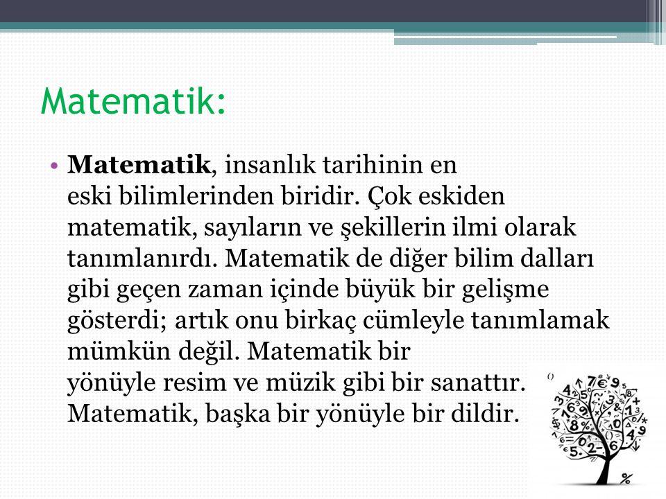 Matematik: Matematik, insanlık tarihinin en eski bilimlerinden biridir.