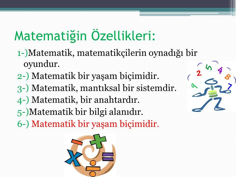Matematiğin Özellikleri: 1-)Matematik, matematikçilerin oynadığı bir oyundur.