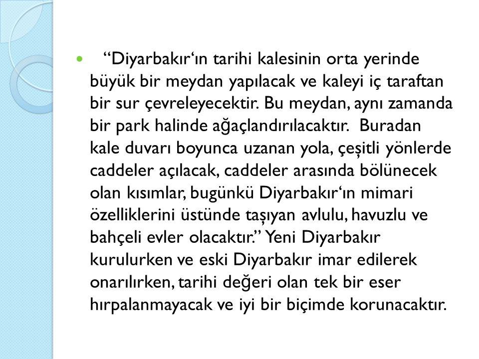 """""""Diyarbakır'ın tarihi kalesinin orta yerinde büyük bir meydan yapılacak ve kaleyi iç taraftan bir sur çevreleyecektir. Bu meydan, aynı zamanda bir par"""