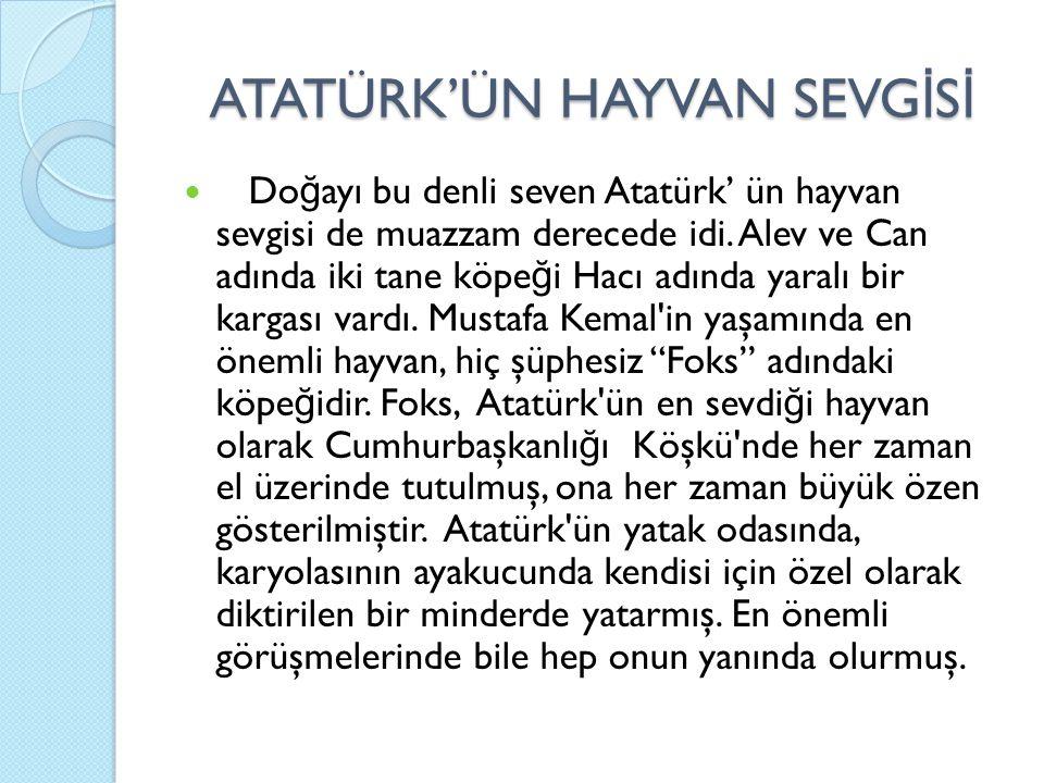 ATATÜRK'ÜN HAYVAN SEVG İ S İ Do ğ ayı bu denli seven Atatürk' ün hayvan sevgisi de muazzam derecede idi. Alev ve Can adında iki tane köpe ğ i Hacı adı