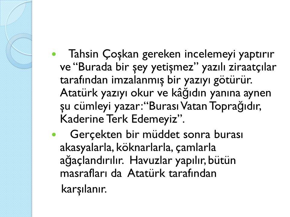 """Tahsin Çoşkan gereken incelemeyi yaptırır ve """"Burada bir şey yetişmez"""" yazılı ziraatçılar tarafından imzalanmış bir yazıyı götürür. Atatürk yazıyı oku"""