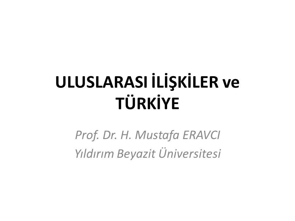 ULUSLARASI İLİŞKİLER ve TÜRKİYE Prof. Dr. H. Mustafa ERAVCI Yıldırım Beyazit Üniversitesi