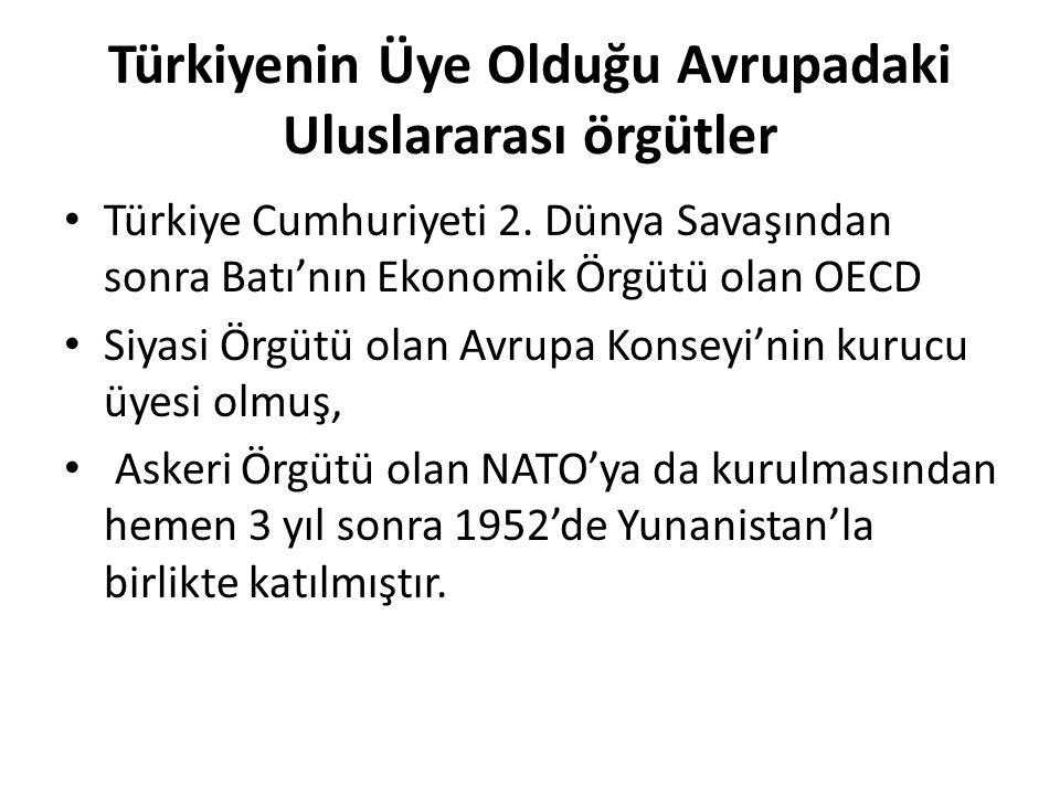 Türkiyenin Üye Olduğu Avrupadaki Uluslararası örgütler Türkiye Cumhuriyeti 2. Dünya Savaşından sonra Batı'nın Ekonomik Örgütü olan OECD Siyasi Örgütü